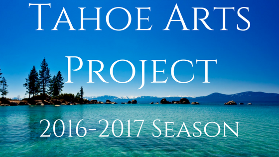 Tahoe Arts Project 2016-2017 Season
